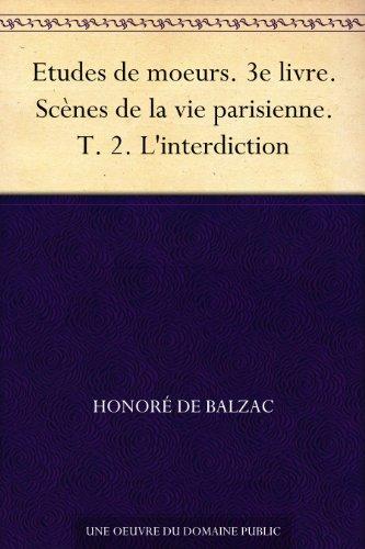 Couverture du livre Etudes de moeurs. 3e livre. Scènes de la vie parisienne. T. 2. L'interdiction
