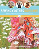 Sewing Clothes Kids Love: Sewing Patterns and Instructions for Boys and Girls Outfits