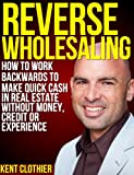 51xDucQHxpL. SL160 Reverse Wholesaling: How To Work Backwards To Make Quick Cash In Real Estate... Without Money, Credit Or Experience Reviews
