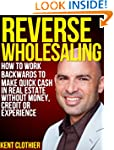 Reverse Wholesaling: How To Work Back...