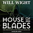 House of Blades: The Traveler's Gate Trilogy, Volume 1 (       UNABRIDGED) by Will Wight Narrated by Will Wight