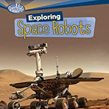 Exploring Space Robots Audiobook by Deborah Kops Narrated by  Intuitive