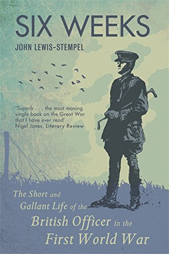 six-weeks-the-short-and-gallant-life-of-the-british-officer-in-the-first-world-war-the-life-and-deat