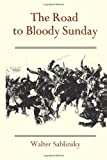 img - for The Road to Bloody Sunday: The Role of Father Gapon and the Petersburg Massacre of 1905 (Studies of the Russian Institute) book / textbook / text book