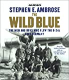 img - for By Stephen E. Ambrose The Wild Blue: The Men and Boys Who Flew the B-24s Over Germany (Abridged) [Audio CD] book / textbook / text book