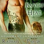 Raphael/Parish: Bayou Heat, Volume 1 | Laura Wright,Alexandra Ivy