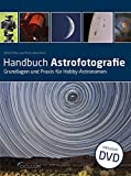 Handbuch Astrofotografie: Grundlagen und Praxis für Hobby-Astronomen