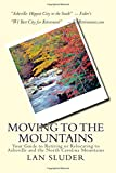 Moving to the Mountains: Your Guide to Retiring or Relocating to Asheville  and the North Carolina Mountains