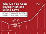 img - for Why Do You Keep Buying HIGH and Selling LOW? How to Make Better Investing Decisions book / textbook / text book