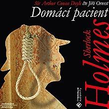 Domácí pacient (Sherlock Holmes 4) (       UNABRIDGED) by Arthur Conan Doyle Narrated by Jiří Ornest