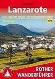 Lanzarote: Die schönsten Küsten- und Vulkanwanderungen. 35 Touren mit GPS-Daten. (Rother Wanderführer)
