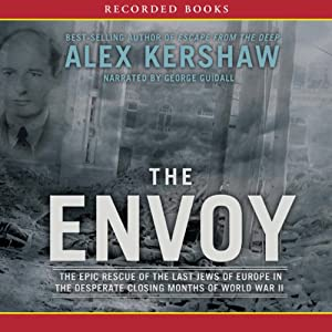 The Envoy: The Epic Rescue of the Last Jews of Europe in the Desperate Closing Months of World War II | [Alex Kershaw]