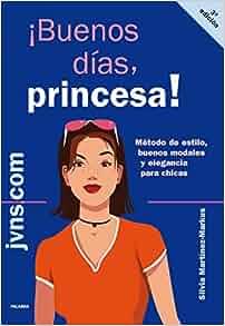 Buenos días, princesa!: Silvia Martínez-Markus: 9788498401035