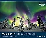 POLARLICHT: AURORA BOREALIS 2017 - Nordlicht - Fotokalender 60 x