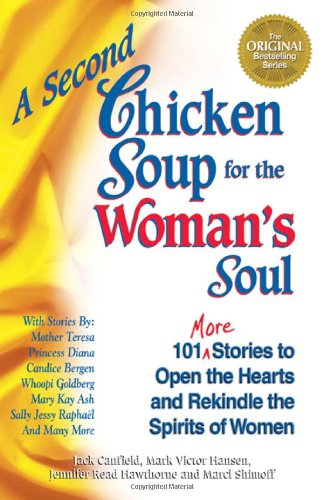 A Second Chicken Soup for the Woman's Soul: 101 More Stories to Open the Hearts and Rekindle the Spirits of Women, Canfield, Jack; Hansen, Mark Victor; Hawthorne, Jennifer Read; Shimoff, Marci