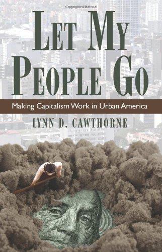 Let My People Go: Making Capitalism Work in Urban America