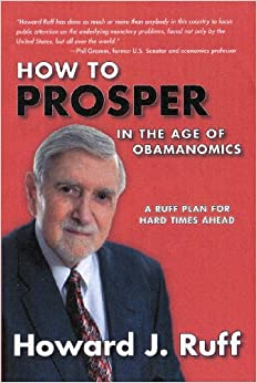 How to Prosper in the Age of Obamanomics: A Ruff Plan for Hard Times Ahead: Howard J. Ruff ...