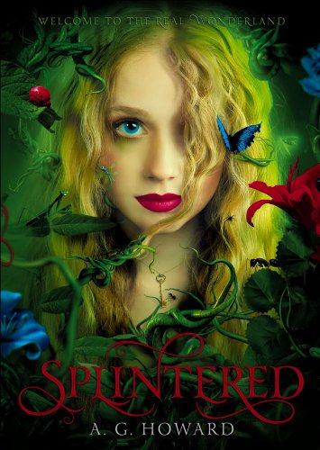 Alice's daughter, Alyssa learns that Wonderland is real and a place far darker and more twisted in Splintered  by A. G. Howard