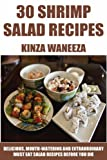 TOP 30 Shrimp Salad Recipes: Most-Wanted, Mouth-Watering And Extraordinary Salads For Everyday Eating