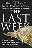 Dr Marcus J Borg The Last Week: What the Gospels Really Teach about Jesus's Final Days in Jerusalem (Plus)