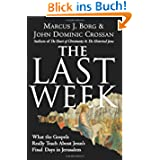 The Last Week: What the Gospels Really Teach About Jesus's Final Days in Jerusalem (Plus)