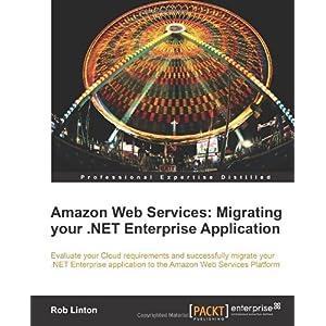 【クリックでお店のこの商品のページへ】Amazon Web Services: Migrate Your .NET Enterprise Application [ペーパーバック]