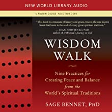 Wisdom Walk: Nine Practices for Creating Peace and Balance from the World's Spiritual Traditions (       UNABRIDGED) by Sage Bennet Narrated by Sage Bennet
