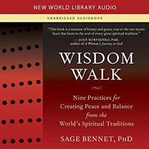 Wisdom Walk: Nine Practices for Creating Peace and Balance from the World's Spiritual Traditions | [Sage Bennet]