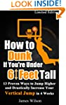 How to Dunk if You're Under 6 Feet Ta...