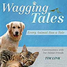 Wagging Tales: Every Animal Has a Tale (       UNABRIDGED) by Tim Link Narrated by Tim Link