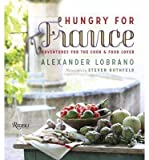 img - for BY Lobrano, Alexander ( Author ) [{ Hungry for France: Adventures for the Cook & Food Lover By Lobrano, Alexander ( Author ) Apr - 01- 2014 ( Hardcover ) } ] book / textbook / text book