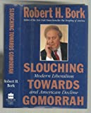 Slouching Towards Gomorrah (0060391634) by Robert H. Bork