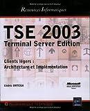 echange, troc Cédric Ortega - TSE 2003 : Terminal Server Edition, Clients légers : Architecture et Implémentation