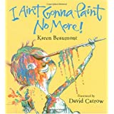 I Ain't Gonna Paint No More (Ala Notable Children's Books. Younger Readers (Awards))