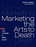 img - for Marketing the Arts to Death: How Lazy Language is Killing Culture book / textbook / text book