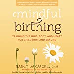 Mindful Birthing: Training the Mind, Body, and Heart for Childbirth and Beyond | Nancy Bardacke