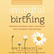 Mindful Birthing: Training the Mind, Body, and Heart for Childbirth and Beyond Audiobook by Nancy Bardacke Narrated by Nancy Bardacke, Donna Postel