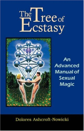 Tree of Ecstasy: An Advanced Manual of Sexual Magic