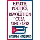 Health, Politics, and Revolution in Cuba Since 1898