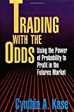 Trading With The Odds: Using the Power of Probability to Profit in the Futures Market