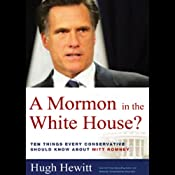 A Mormon in the White House?: 10 Things Every American Should Know about Mitt Romney | [Hugh Hewitt]