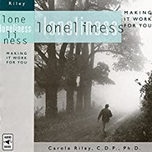 Loneliness: Making It Work for You Lecture by Carole Riley Narrated by Carole Riley