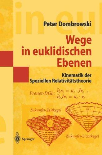 Wege in euklidischen Ebenen Kinematik der Speziellen Relativitätstheorie: Eine Auswahl geometrischer Themen mit Beiträ