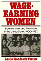 Wage-Earning Women: Industrial Work and Family Life in the United States, 1900-1930 (Galaxy Books)