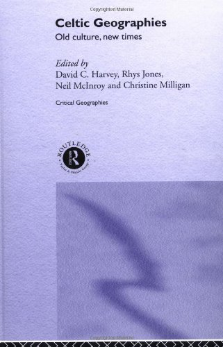 Celtic Geographies: Old Cultures, New Times (Critical Geographies)