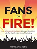 Fans On Fire: How to Skyrocket Your Leads, Sales, and Reputation with The Most Trusted Form of Marketing