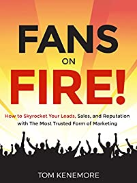 Fans On Fire: How To Skyrocket Your Leads, Sales, And Reputation With The Most Trusted Form Of Marketing by Tom Kenemore ebook deal
