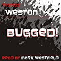Bugged! (       UNABRIDGED) by Thomas Weston Narrated by Mark Westfield