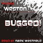 Bugged!   Thomas Weston