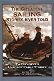 img - for The Greatest Sailing Stories Ever Told: Twenty-Seven Unforgettable Stories (2002-08-01) book / textbook / text book